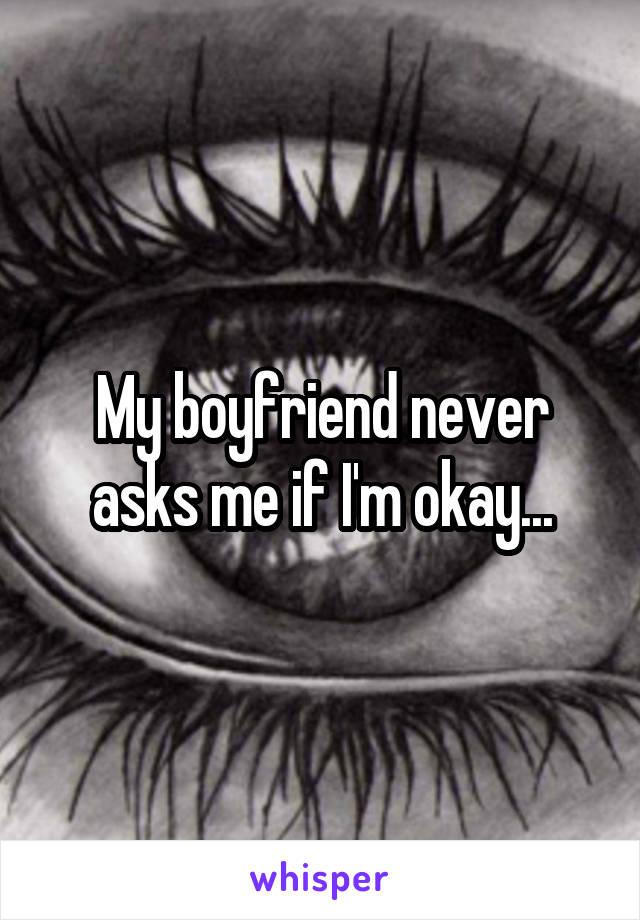 My boyfriend never asks me if I'm okay...