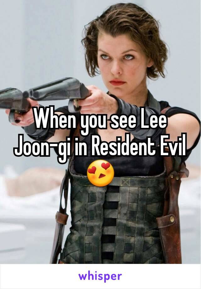 When you see Lee Joon-gi in Resident Evil😍