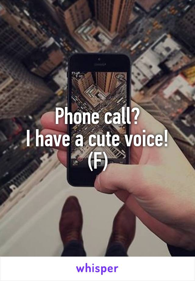 Phone call? I have a cute voice! (F)
