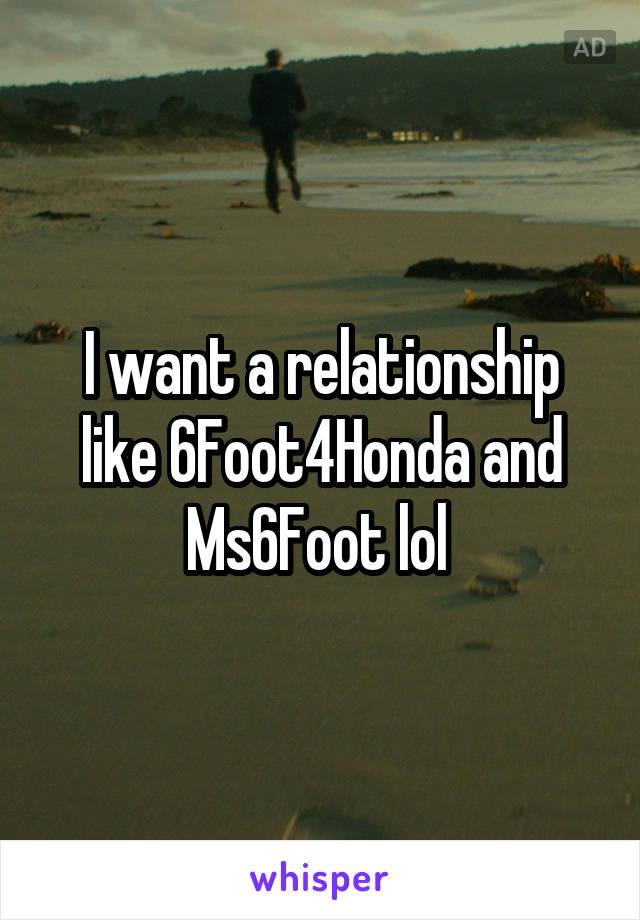 I want a relationship like 6Foot4Honda and Ms6Foot lol