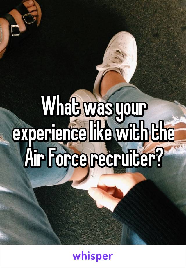 What was your experience like with the Air Force recruiter?