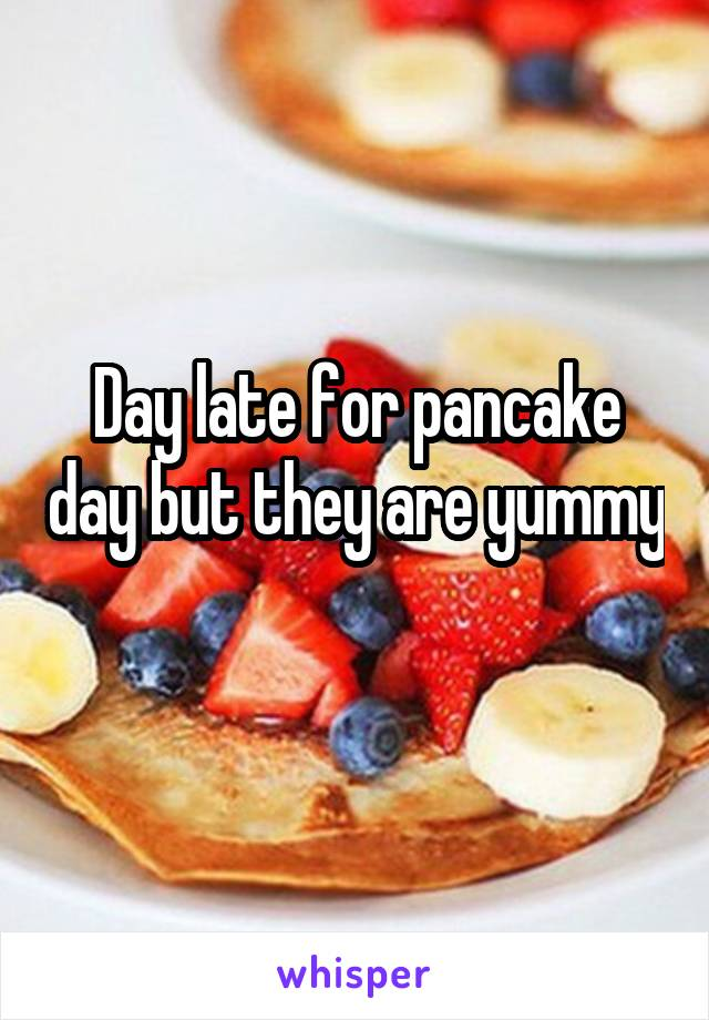 Day late for pancake day but they are yummy