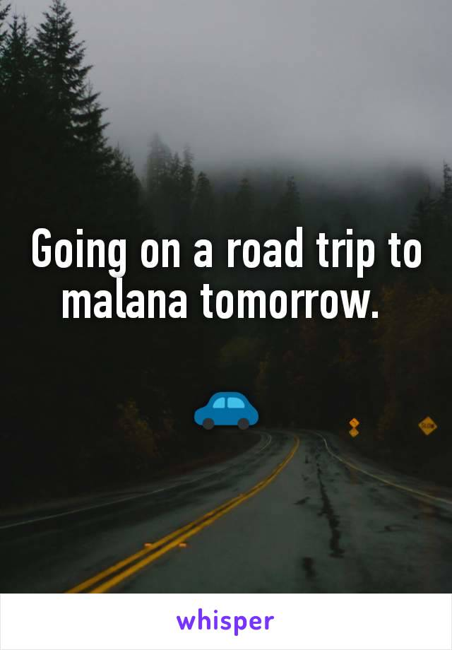 Going on a road trip to malana tomorrow.   🚗