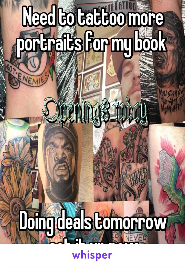 Need to tattoo more portraits for my book        Doing deals tomorrow set it up now
