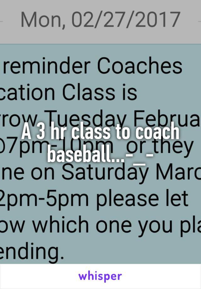 A 3 hr class to coach baseball...-_-