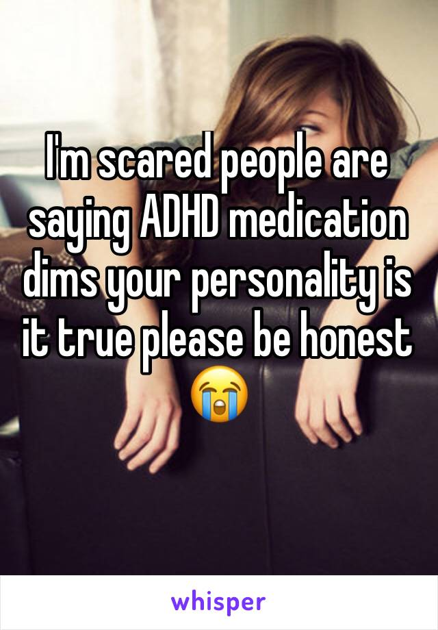I'm scared people are saying ADHD medication dims your personality is it true please be honest 😭