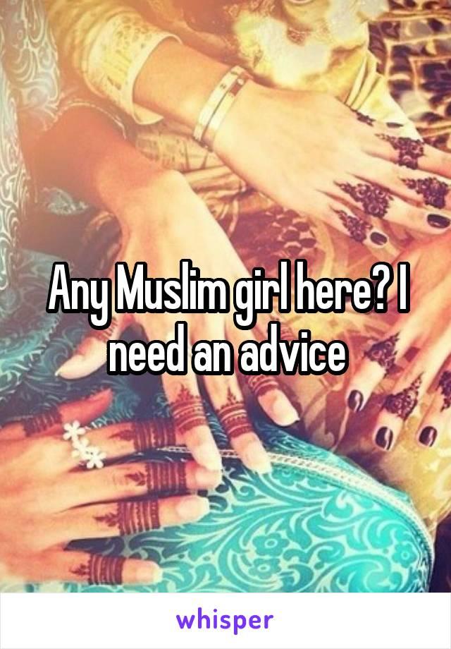 Any Muslim girl here? I need an advice