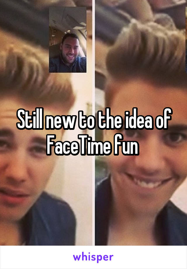 Still new to the idea of FaceTime fun