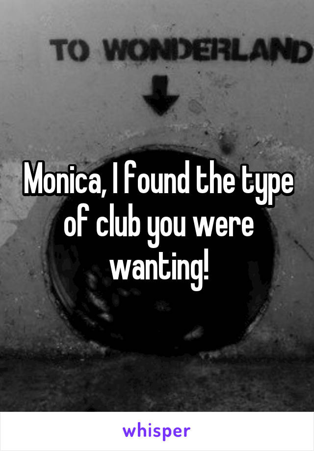 Monica, I found the type of club you were wanting!
