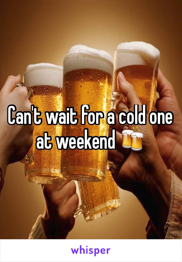 Can't wait for a cold one at weekend 🍻
