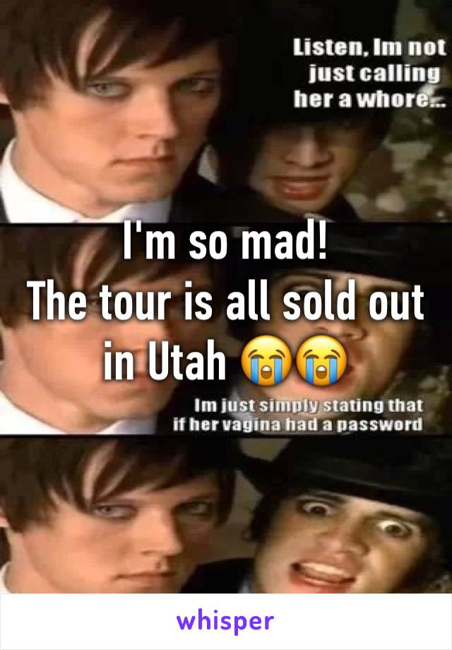 I'm so mad!  The tour is all sold out in Utah 😭😭