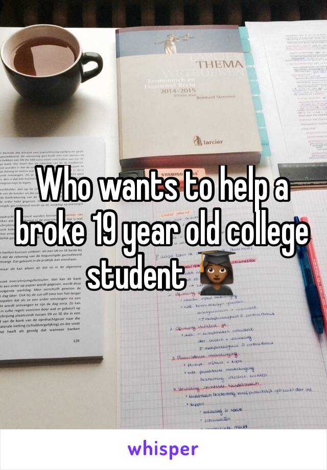 Who wants to help a broke 19 year old college student 👩🏾🎓
