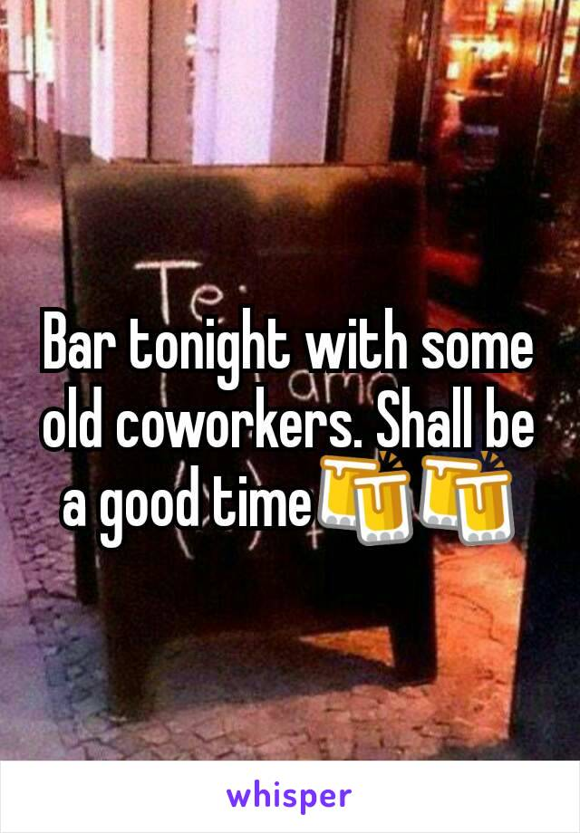 Bar tonight with some old coworkers. Shall be a good time🍻🍻
