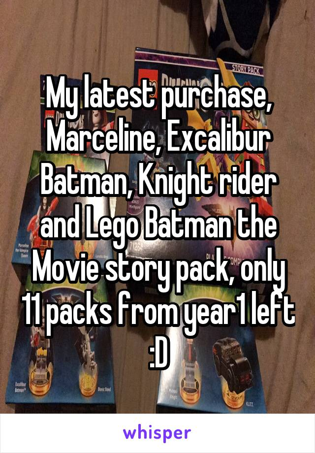 My latest purchase, Marceline, Excalibur Batman, Knight rider and Lego Batman the Movie story pack, only 11 packs from year1 left :D