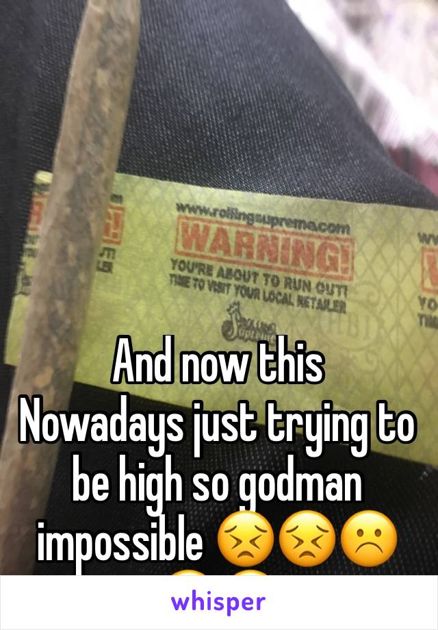 And now this  Nowadays just trying to be high so godman impossible 😣😣☹️😮😲