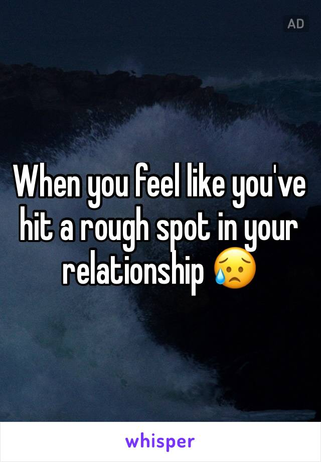 When you feel like you've hit a rough spot in your relationship 😥