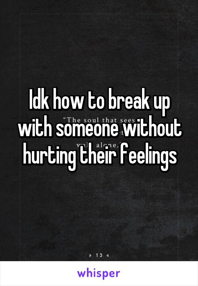 how to break up with someone without hurting their feelings