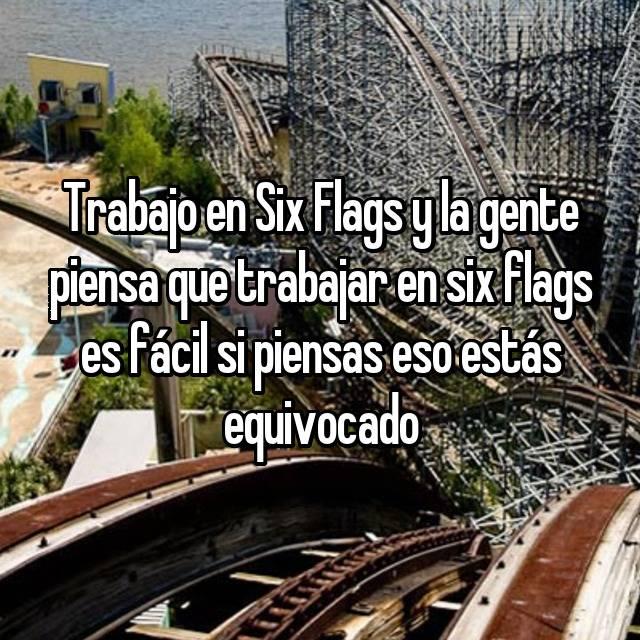 Trabajo en Six Flags y la gente piensa que trabajar en six flags es fácil si piensas eso estás equivocado