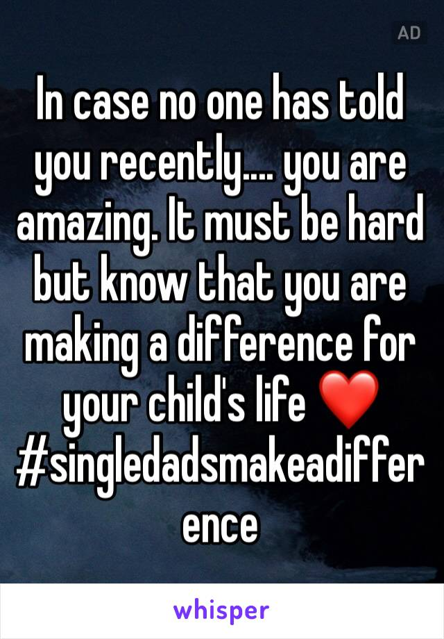 In case no one has told you recently.... you are amazing. It must be hard but know that you are making a difference for your child's life ❤️ #singledadsmakeadifference