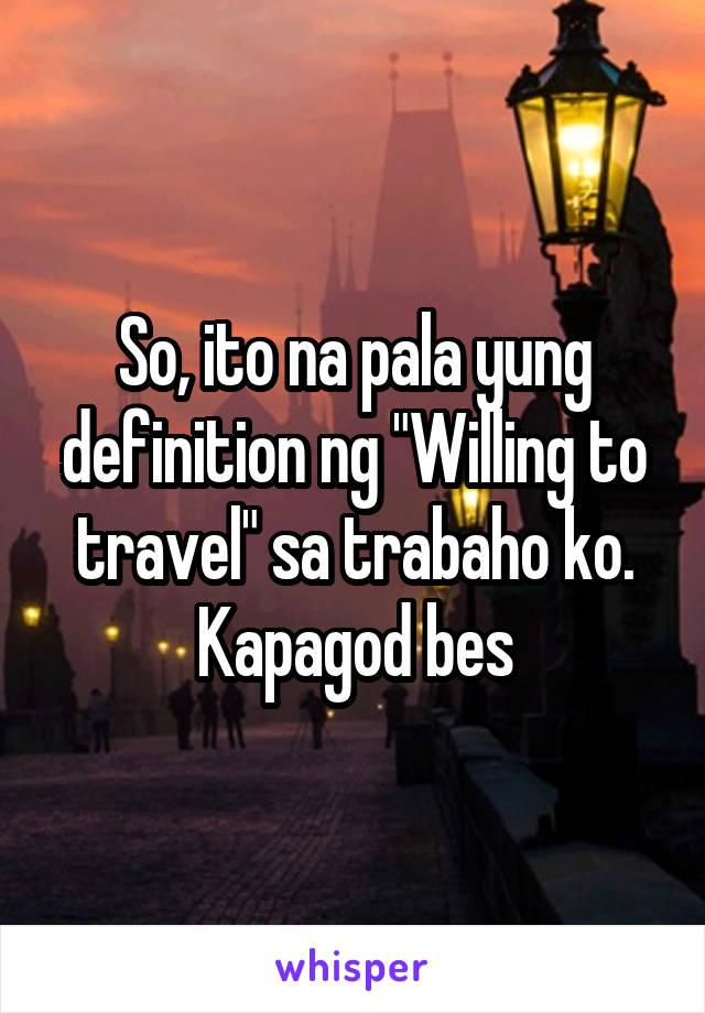 """So, ito na pala yung definition ng """"Willing to travel"""" sa trabaho ko. Kapagod bes"""