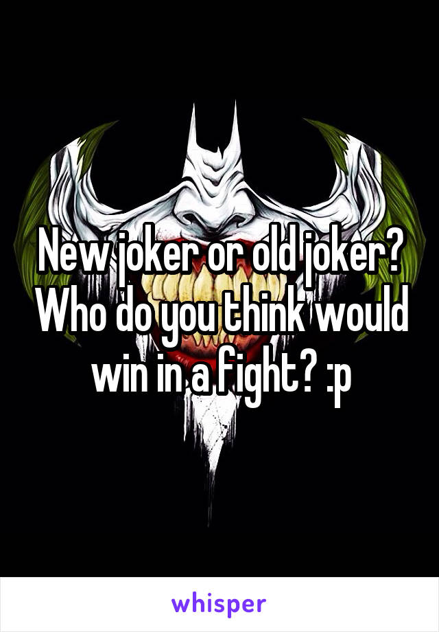 New joker or old joker? Who do you think would win in a fight? :p