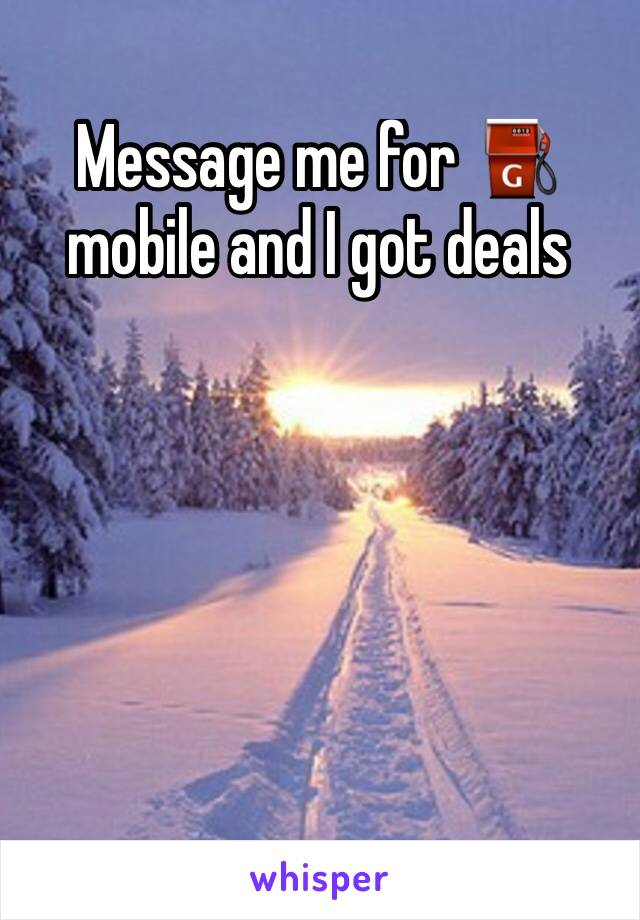 Message me for ⛽️ mobile and I got deals