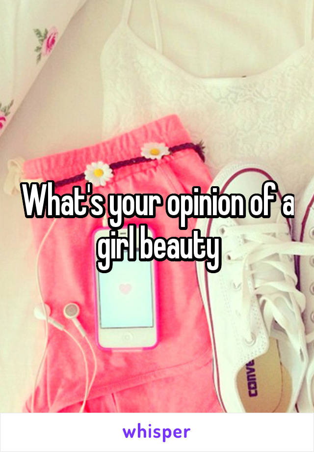 What's your opinion of a girl beauty