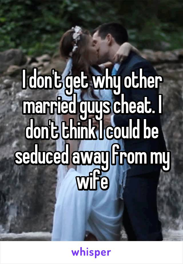 why would a married man cheat