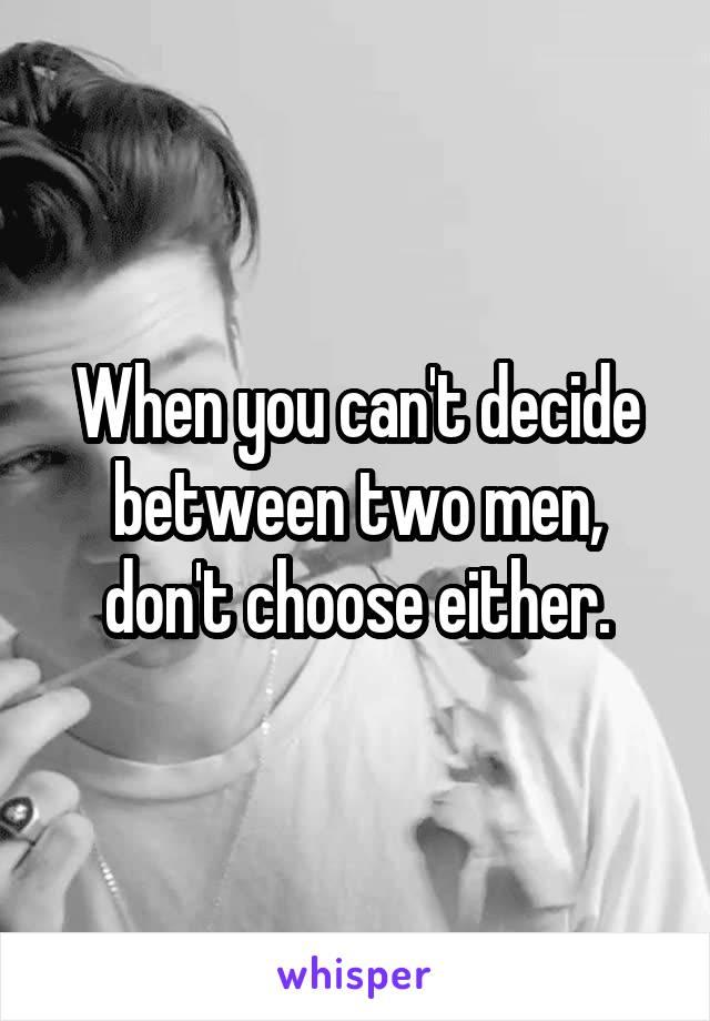 How to choose between two men