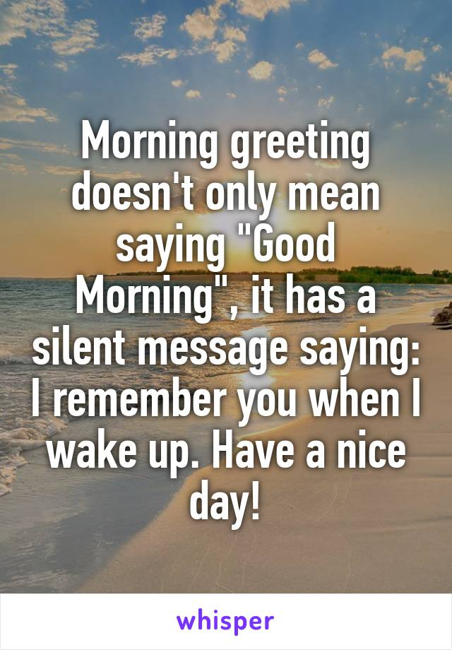 Morning greeting doesnt only mean saying good morning it has a morning greeting doesnt only mean saying good morning it has a silent message saying i m4hsunfo
