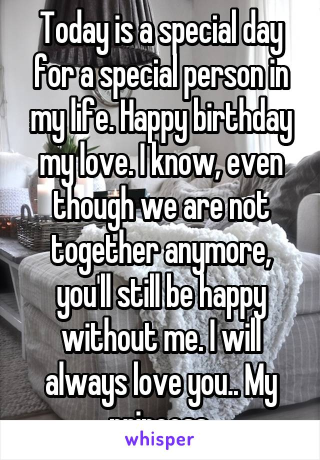 today is a special day for a special person in my life happy birthday my