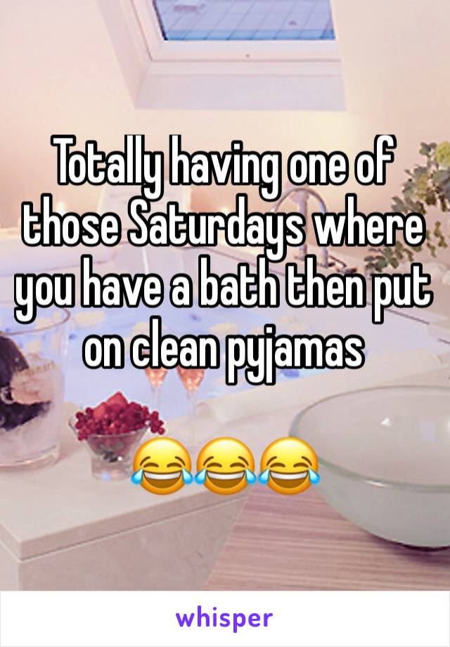 Totally having one of those Saturdays where you have a bath then put on clean pyjamas   😂😂😂