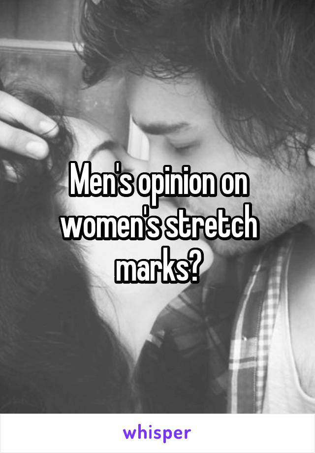 Men's opinion on women's stretch marks?