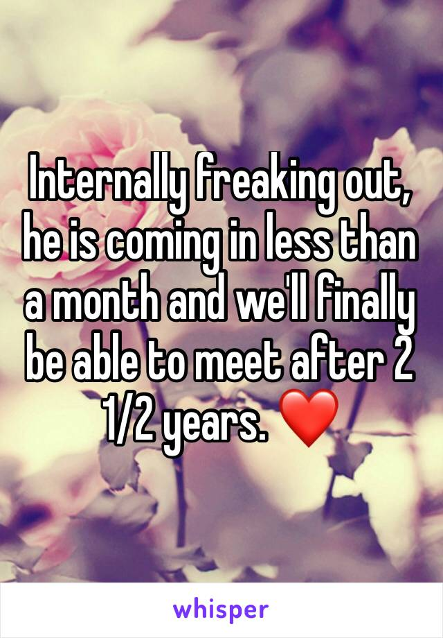 Internally freaking out, he is coming in less than a month and we'll finally be able to meet after 2 1/2 years. ❤