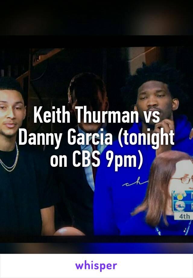 Keith Thurman vs Danny Garcia (tonight on CBS 9pm)