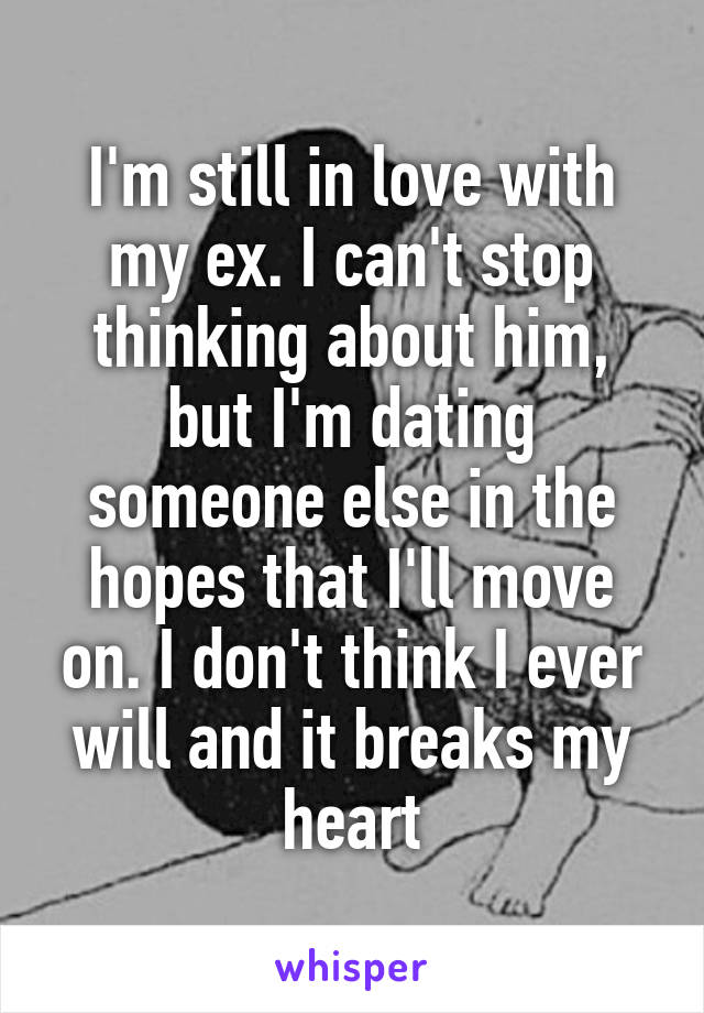 Dating Someone But Still In Love With My Ex