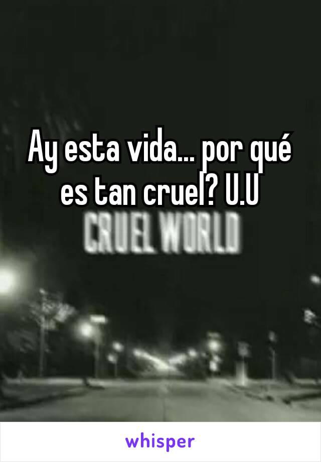 Ay esta vida... por qué es tan cruel? U.U