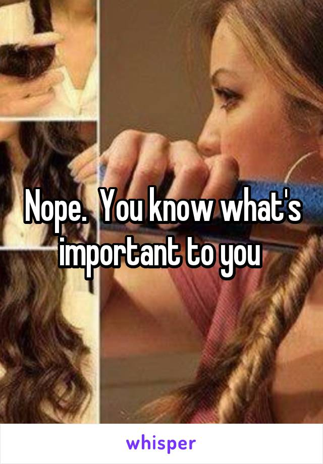 Nope.  You know what's important to you