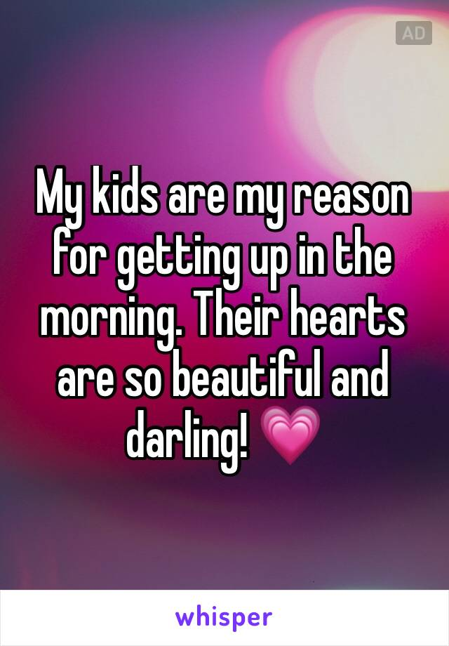 My kids are my reason for getting up in the morning. Their hearts are so beautiful and darling! 💗