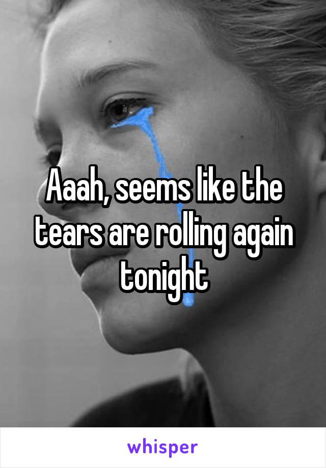 Aaah, seems like the tears are rolling again tonight