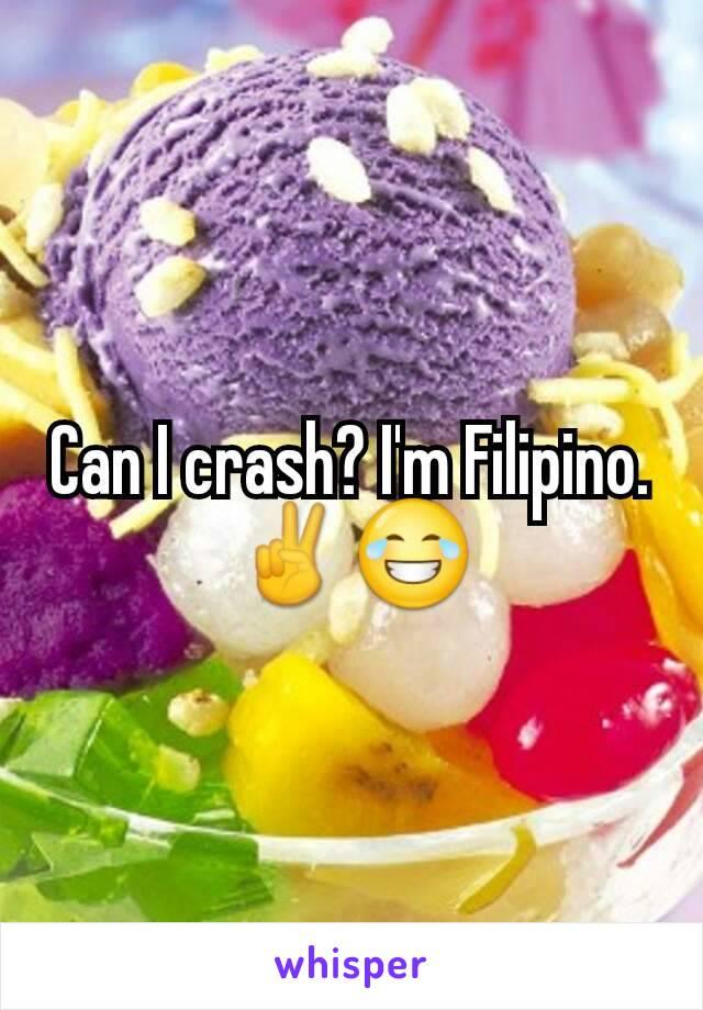 Can I crash? I'm Filipino. ✌😂