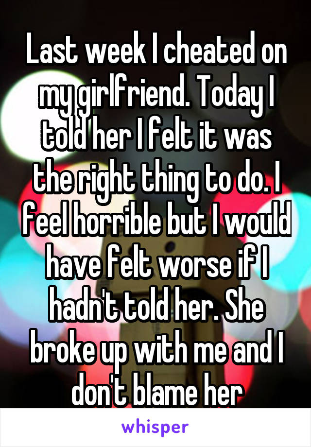 I cheated on my girlfriend and told her