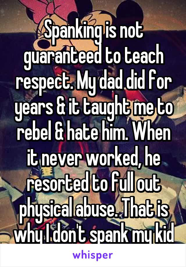 Spanking is not guaranteed to teach respect. My dad did for years & it taught me to rebel & hate him. When it never worked, he resorted to full out physical abuse. That is why I don't spank my kid