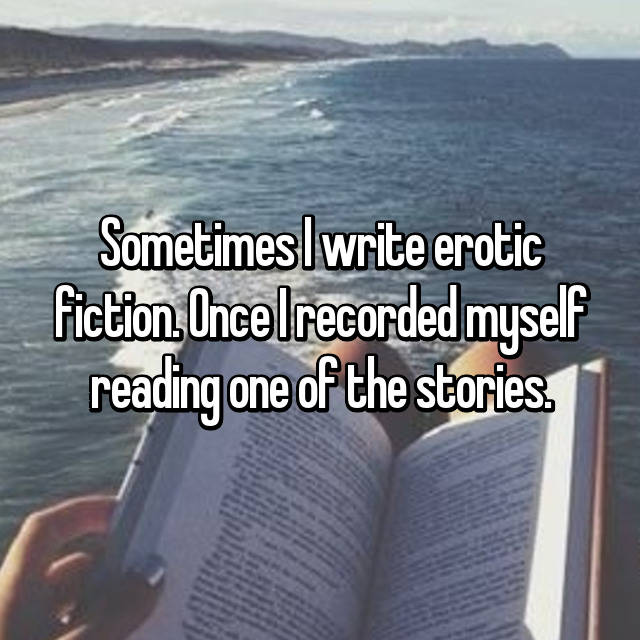 Sometimes I write erotic fiction. Once I recorded myself reading one of the stories.