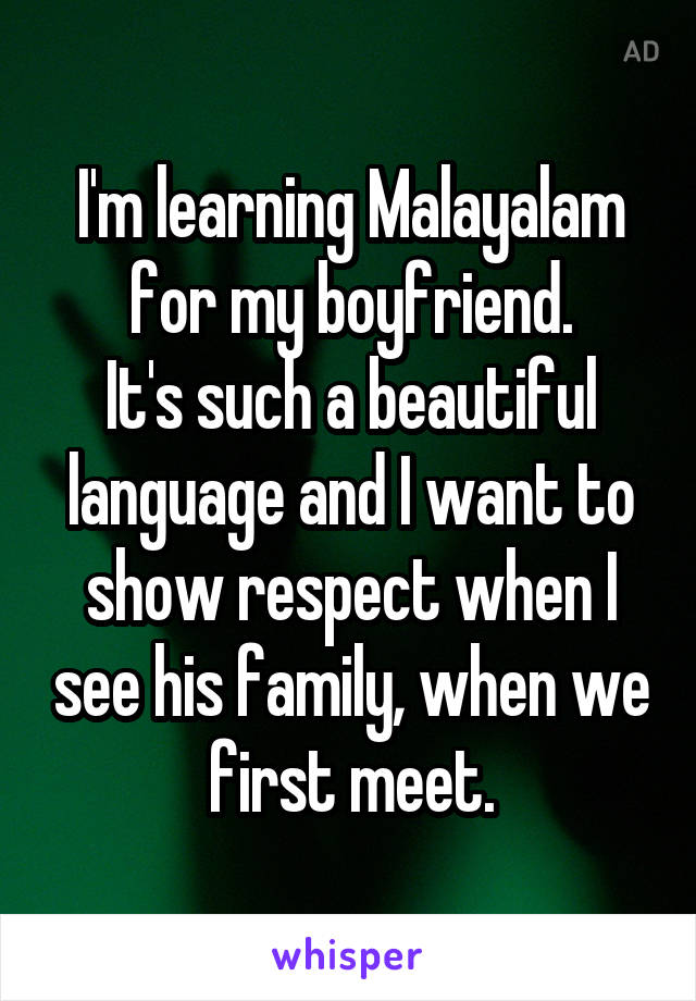 I'm learning Malayalam for my boyfriend  It's such a beautiful
