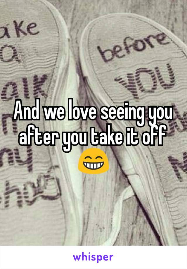 And we love seeing you after you take it off 😁