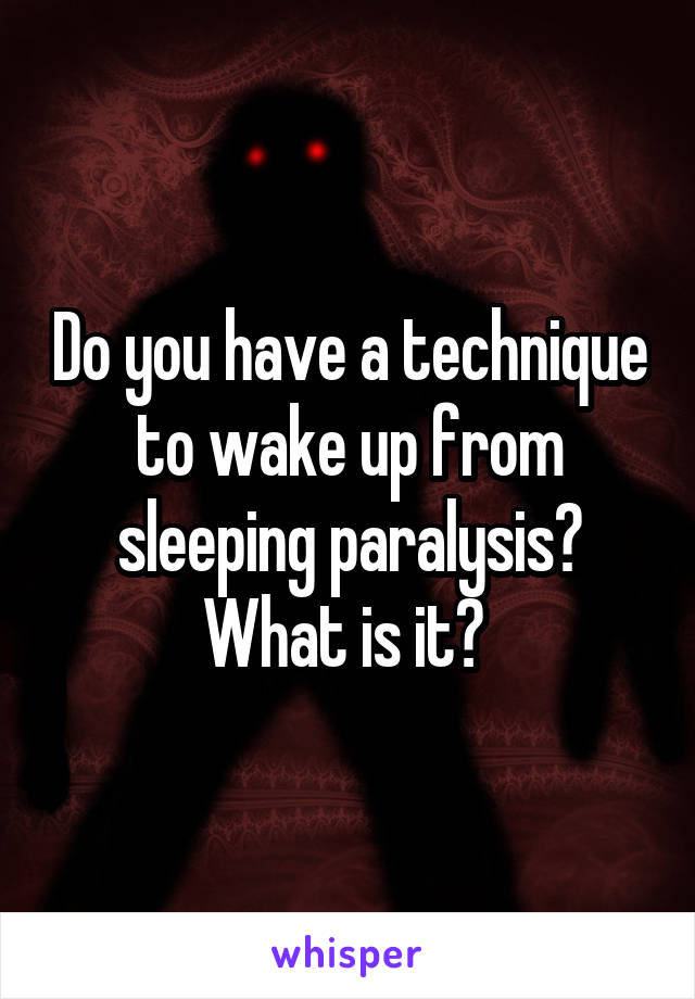 Do you have a technique to wake up from sleeping paralysis? What is it?