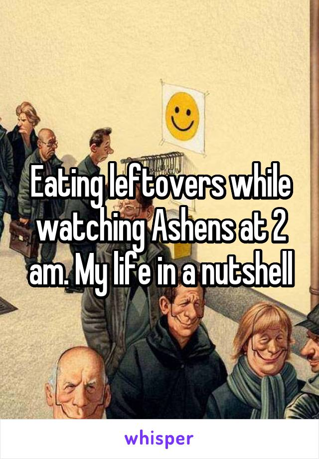 Eating leftovers while watching Ashens at 2 am. My life in a nutshell