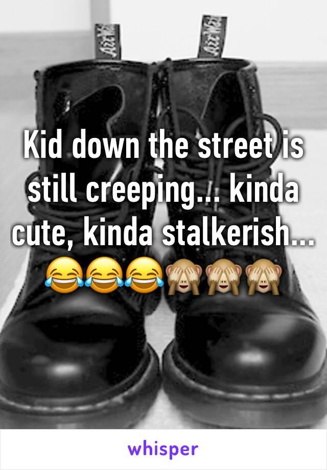 Kid down the street is still creeping... kinda cute, kinda stalkerish... 😂😂😂🙈🙈🙈