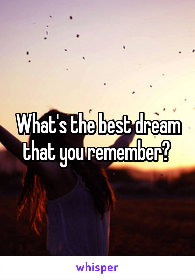 What's the best dream that you remember?